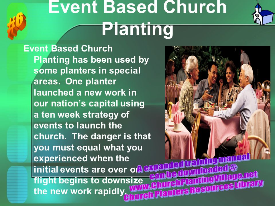 Event Based Church Planting Event Based Church Planting has been used by some planters in special areas. One planter launched a new work in our nation