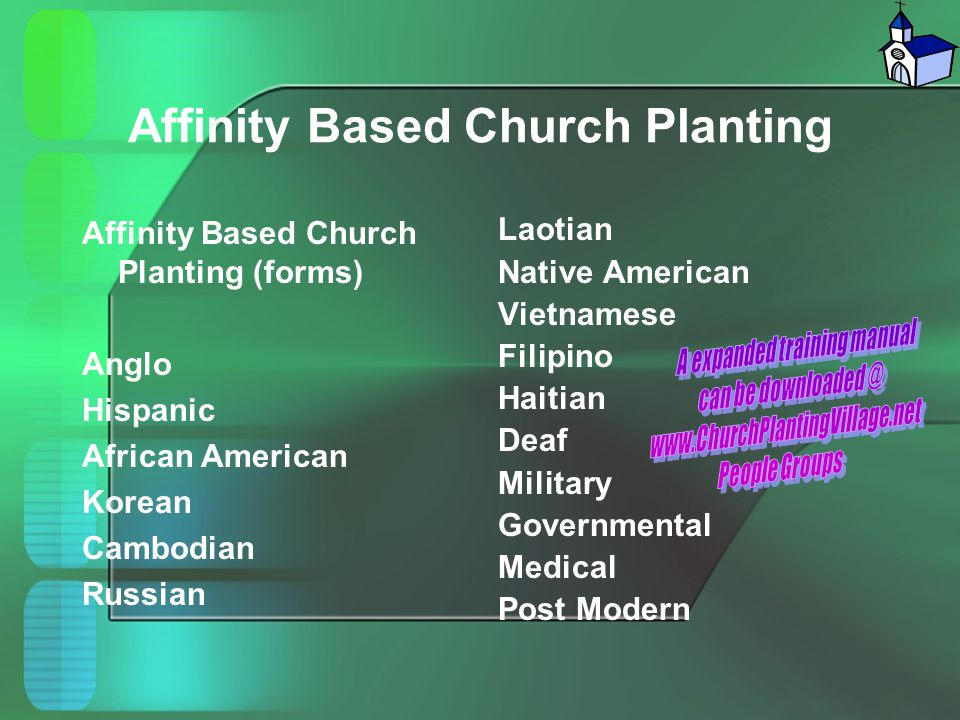 Affinity Based Church Planting Affinity Based Church Planting (forms) Anglo Hispanic African American Korean Cambodian Russian Laotian Native American