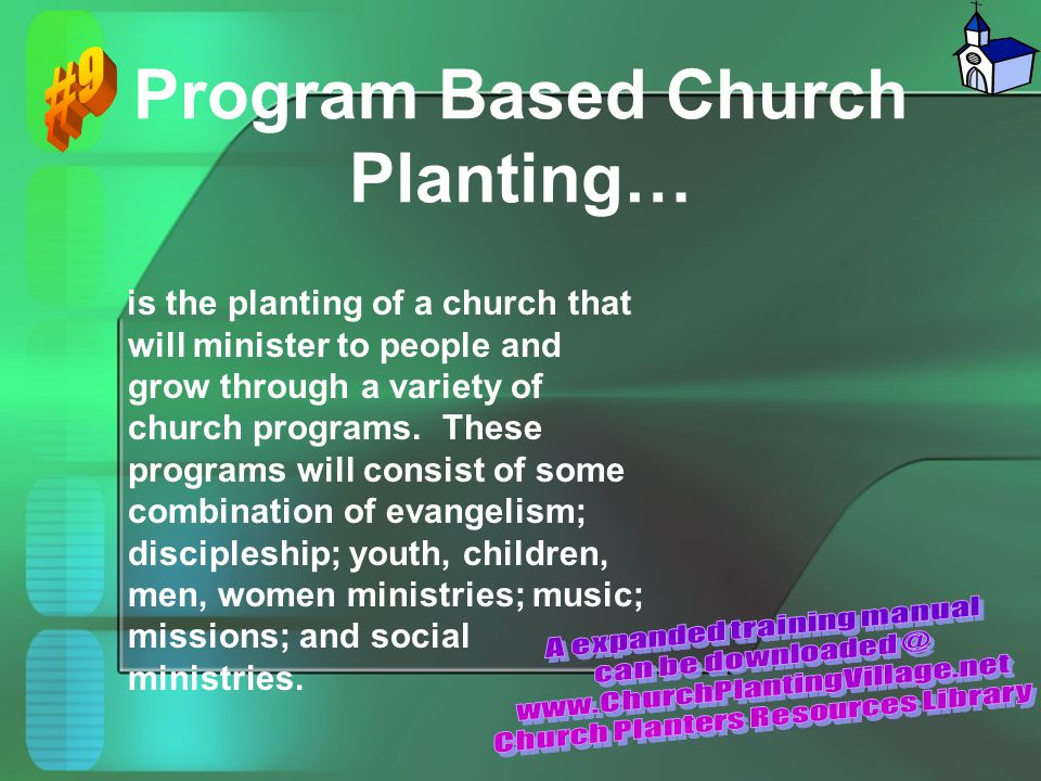 Program Based Church Planting… is the planting of a church that will minister to people and grow through a variety of church programs. These programs