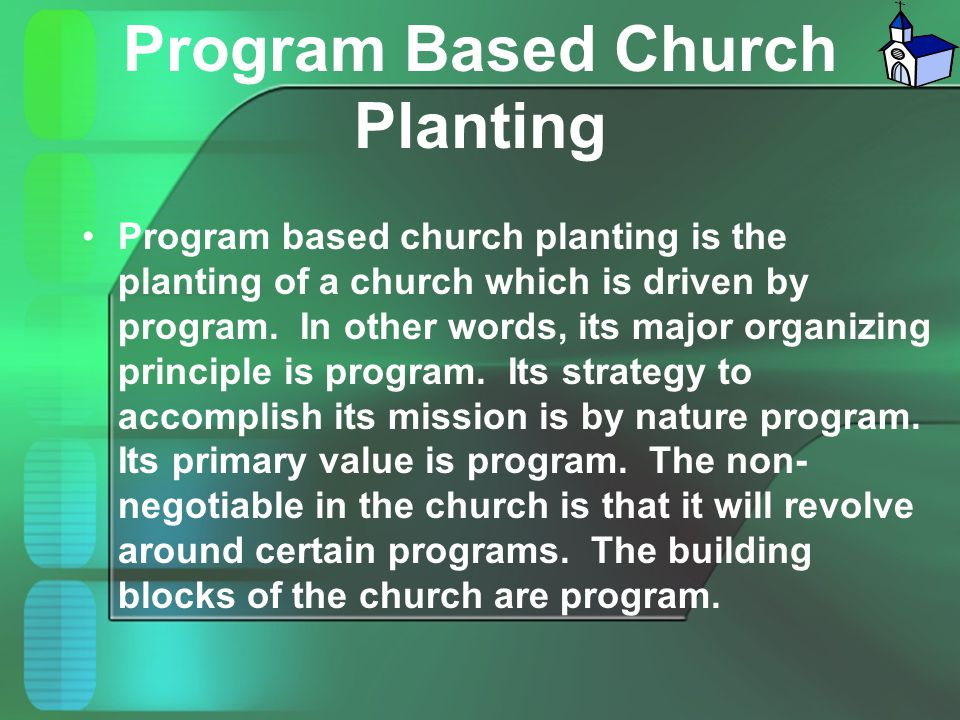 Program Based Church Planting Program based church planting is the planting of a church which is driven by program. In other words, its major organizi