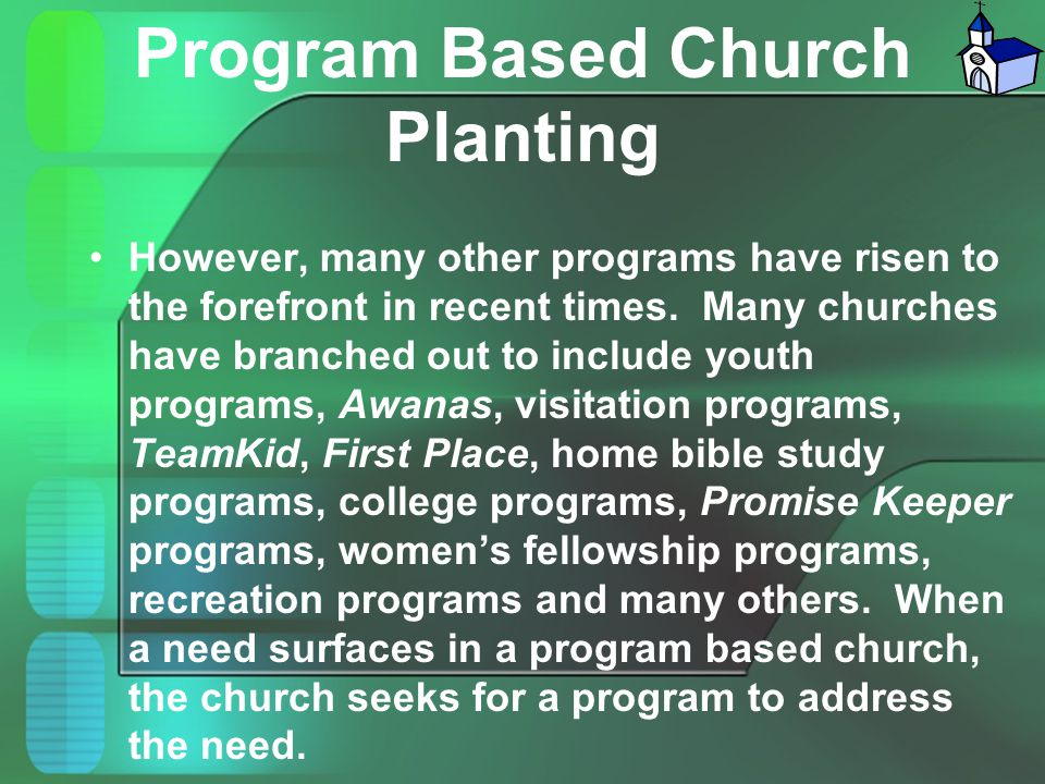 Program Based Church Planting However, many other programs have risen to the forefront in recent times. Many churches have branched out to include you