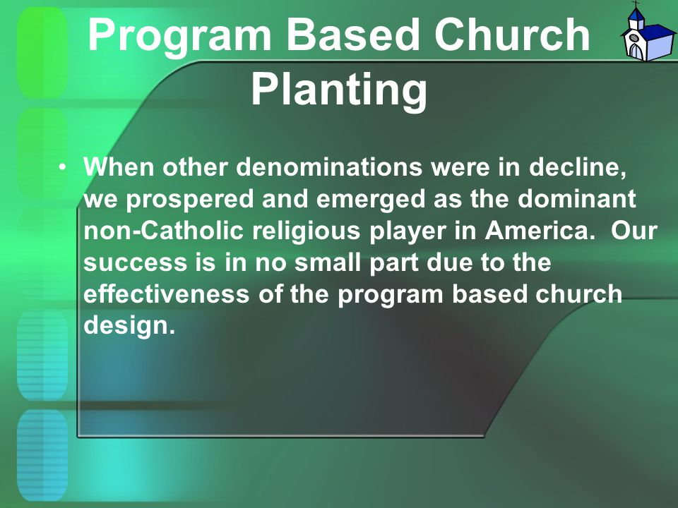 Program Based Church Planting When other denominations were in decline, we prospered and emerged as the dominant non-Catholic religious player in Amer