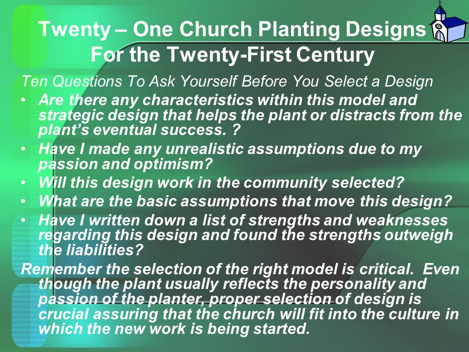 Twenty – One Church Planting Designs For the Twenty-First Century Ten Questions To Ask Yourself Before You Select a Design Are there any characteristi