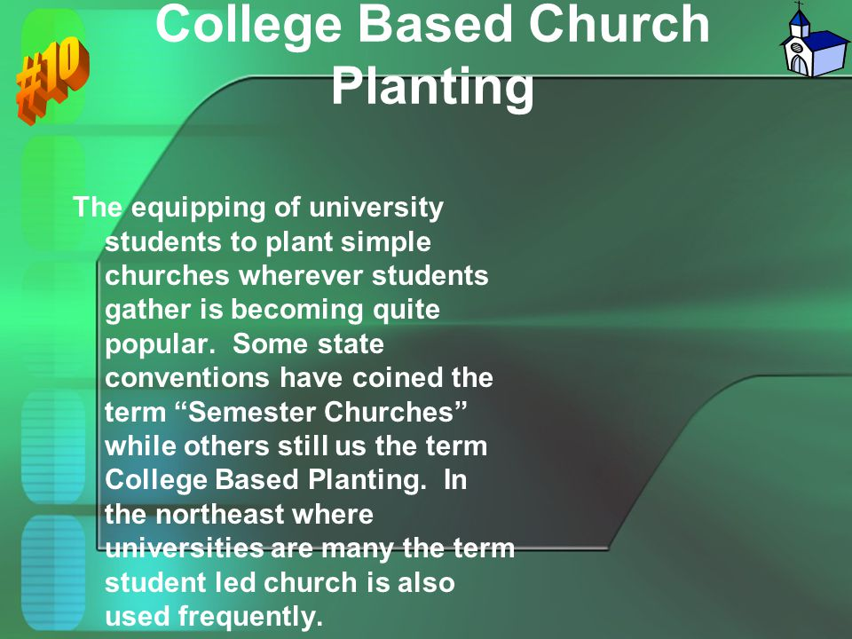 College Based Church Planting The equipping of university students to plant simple churches wherever students gather is becoming quite popular. Some s