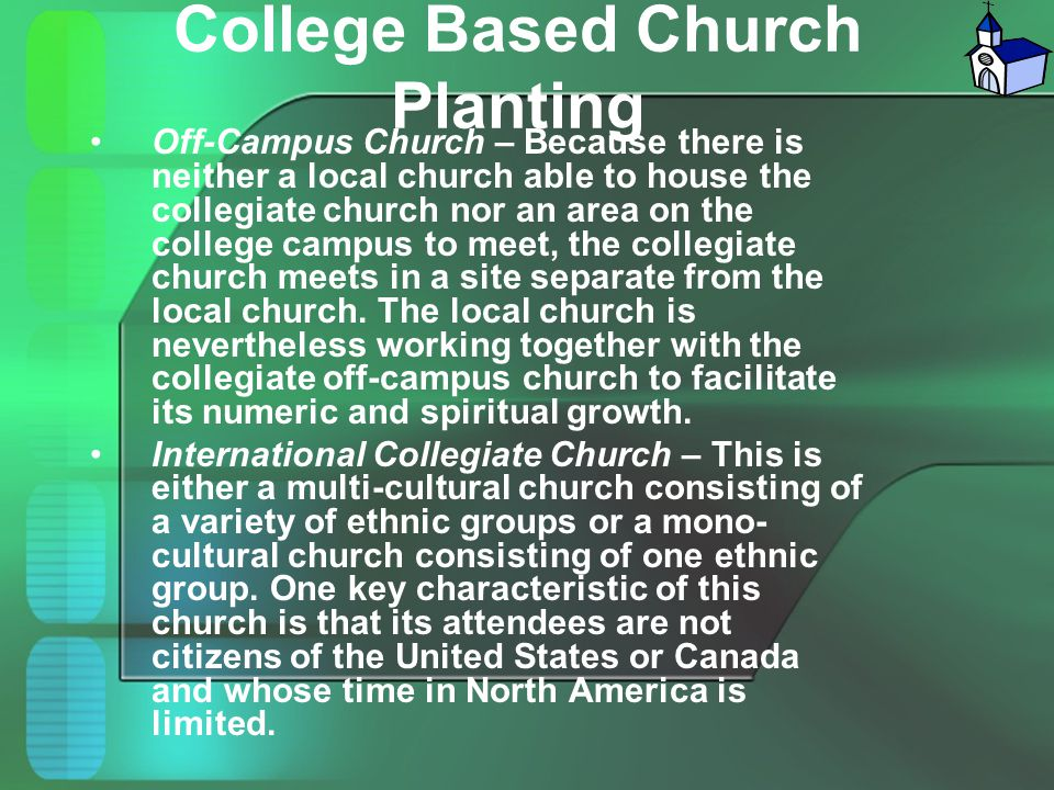 College Based Church Planting Off-Campus Church – Because there is neither a local church able to house the collegiate church nor an area on the colle