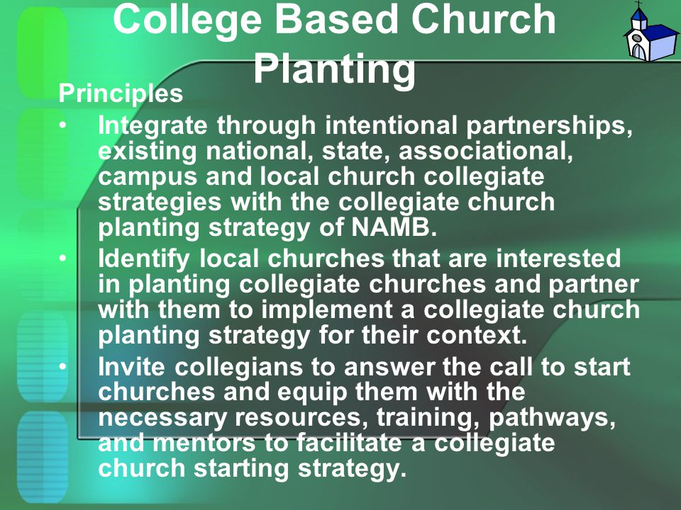 College Based Church Planting Principles Integrate through intentional partnerships, existing national, state, associational, campus and local church