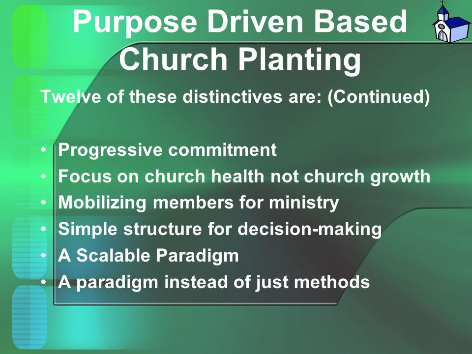 Purpose Driven Based Church Planting Twelve of these distinctives are: (Continued) Progressive commitment Focus on church health not church growth Mob