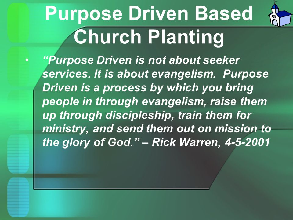 """Purpose Driven Based Church Planting """"Purpose Driven is not about seeker services. It is about evangelism. Purpose Driven is a process by which you br"""