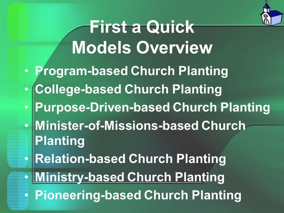 First a Quick Models Overview Program-based Church Planting College-based Church Planting Purpose-Driven-based Church Planting Minister-of-Missions-ba