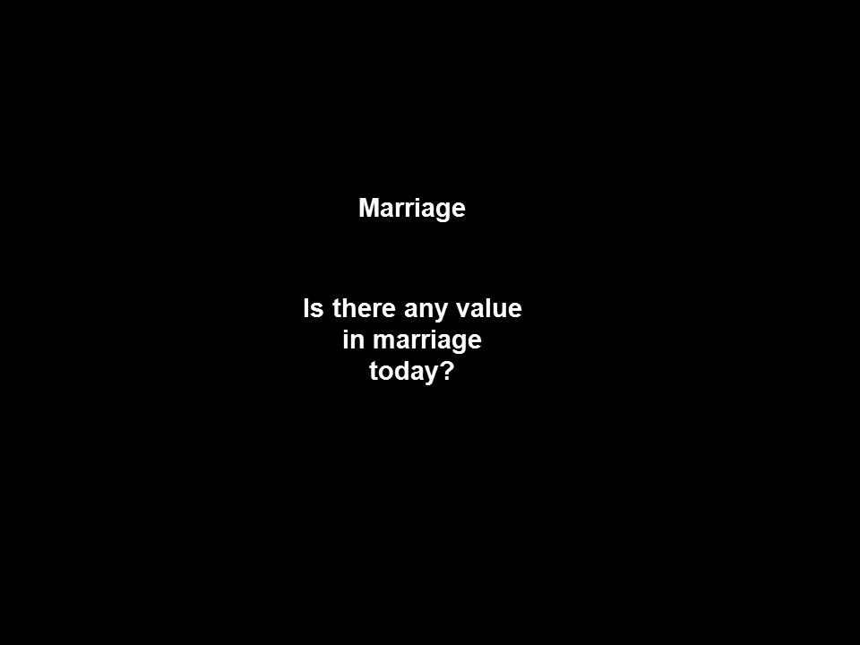 Marriage Is there any value in marriage today