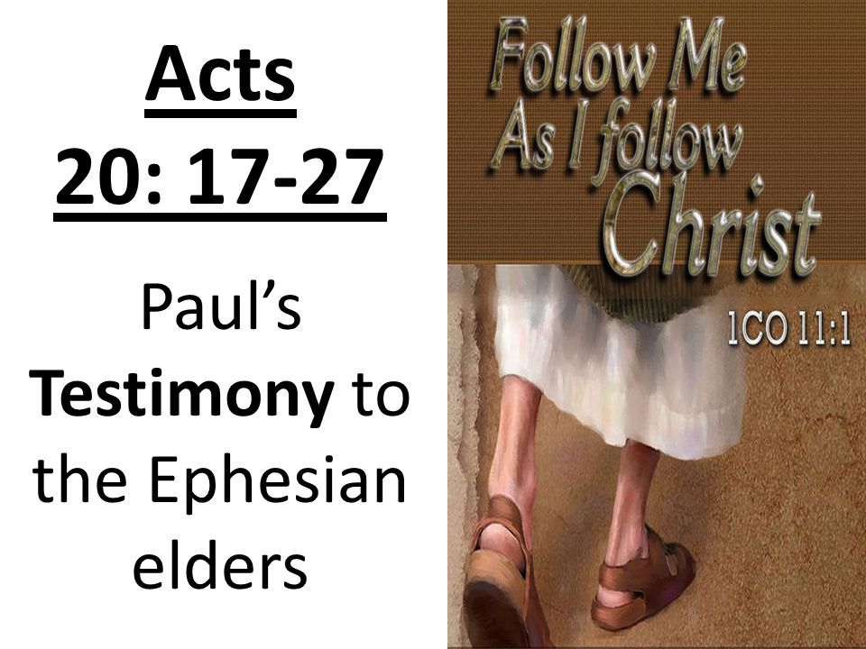 Acts 20: 17-27 Paul's Testimony to the Ephesian elders