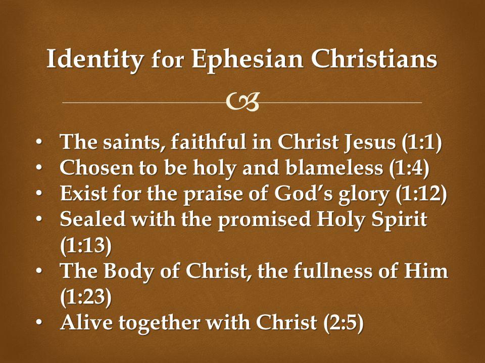  Identity for Ephesian Christians The saints, faithful in Christ Jesus (1:1) The saints, faithful in Christ Jesus (1:1) Chosen to be holy and blamele