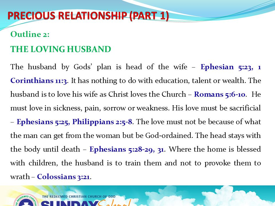 Outline 2: THE LOVING HUSBAND The husband by Gods' plan is head of the wife – Ephesian 5:23, 1 Corinthians 11:3.