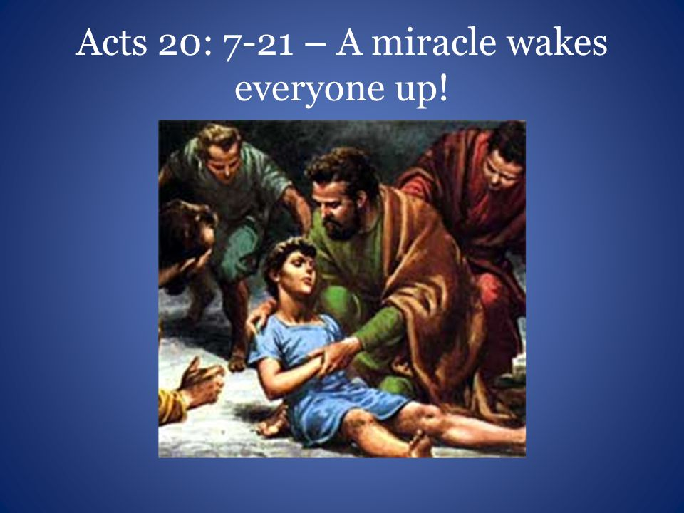 Acts 20: 7-21 – A miracle wakes everyone up!