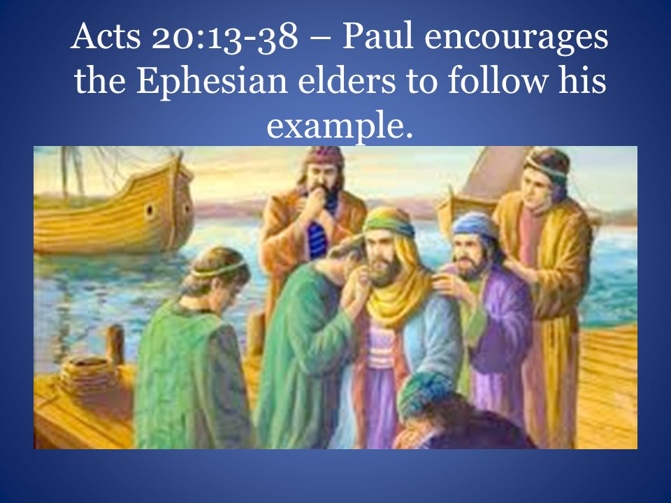 Acts 20:13-38 – Paul encourages the Ephesian elders to follow his example.