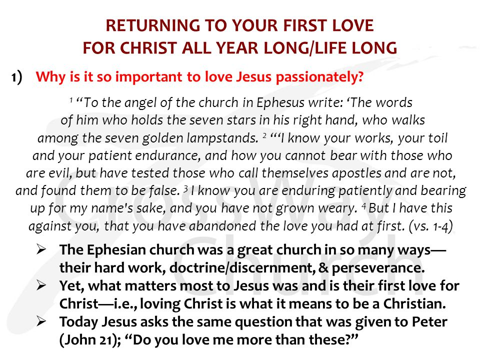 RETURNING TO YOUR FIRST LOVE FOR CHRIST ALL YEAR LONG/LIFE LONG 1) Why is it so important to love Jesus passionately.