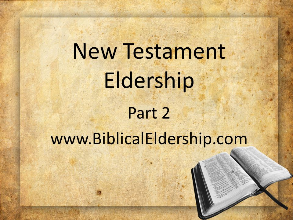 New Testament Eldership Part 2 www.BiblicalEldership.com