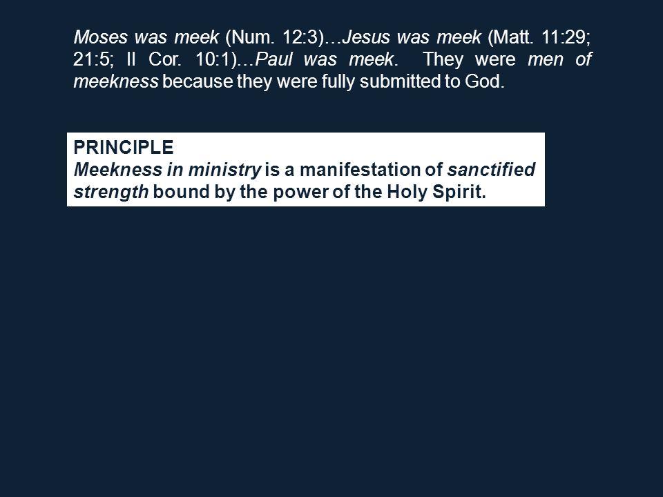 Moses was meek (Num. 12:3)…Jesus was meek (Matt. 11:29; 21:5; II Cor.