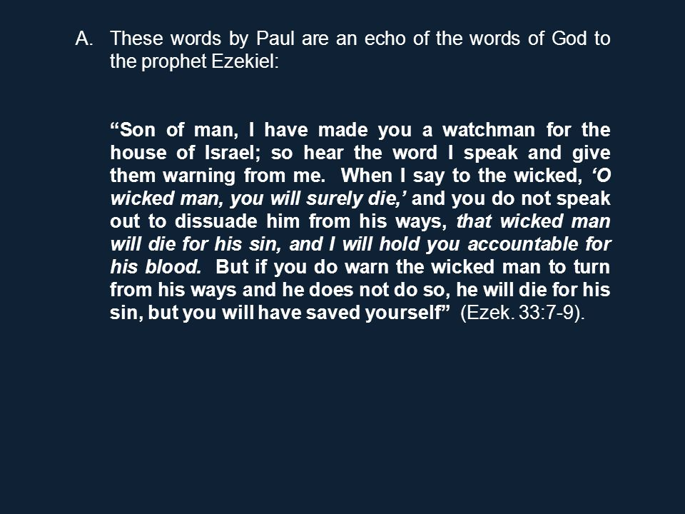 B.They also remind us of his similar words of condemnation to the Jews who rejected his message: But when the Jews opposed Paul and became abusive, he shook out his clothes in protest and said to them, 'Your blood be on your own heads.