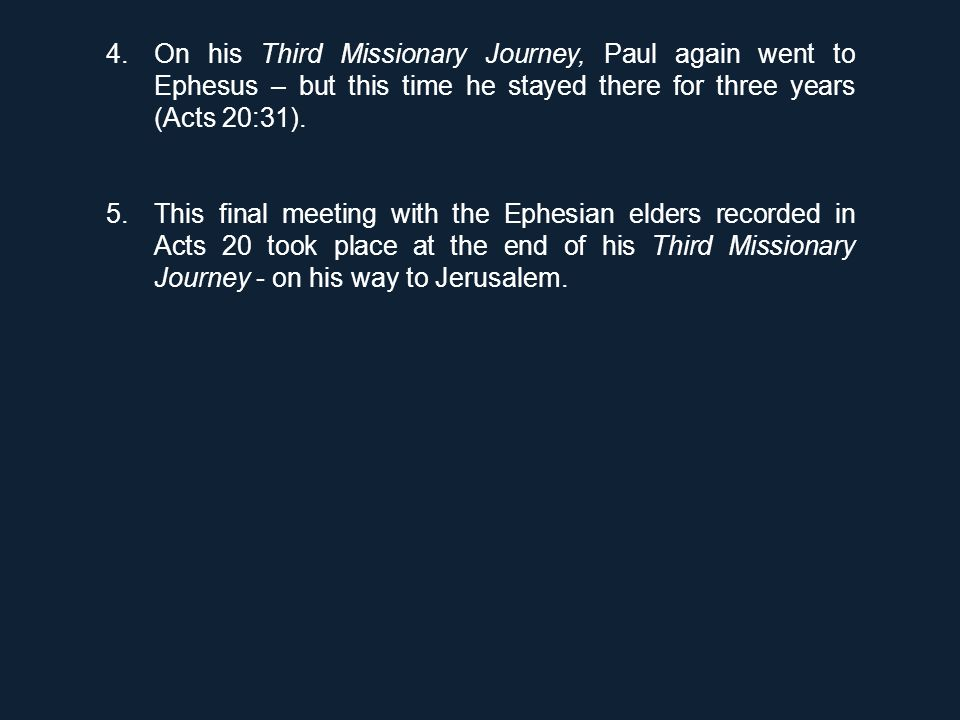 4.On his Third Missionary Journey, Paul again went to Ephesus – but this time he stayed there for three years (Acts 20:31). 5.This final meeting with