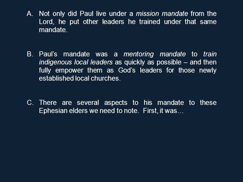 A.Not only did Paul live under a mission mandate from the Lord, he put other leaders he trained under that same mandate. B.Paul's mandate was a mentor