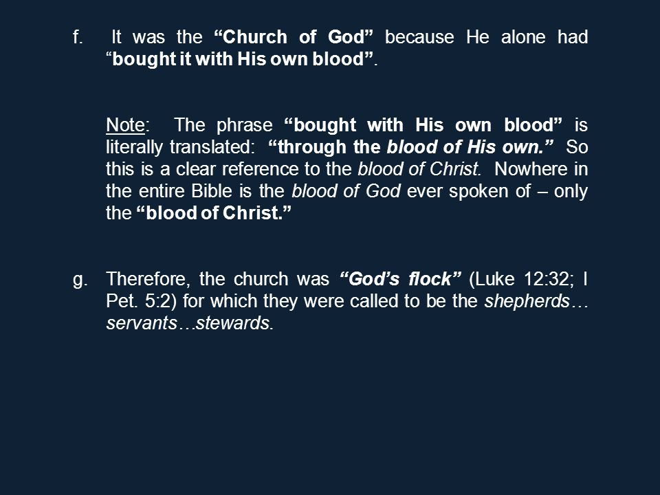 "f. It was the ""Church of God"" because He alone had ""bought it with His own blood"". Note: The phrase ""bought with His own blood"" is literally translate"