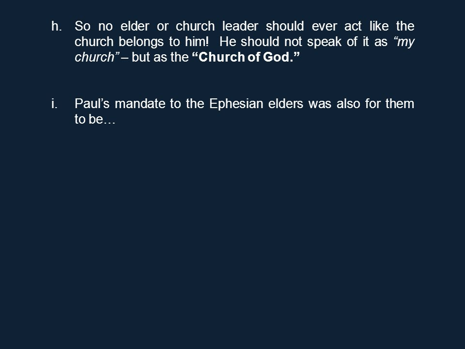 "h.So no elder or church leader should ever act like the church belongs to him! He should not speak of it as ""my church"" – but as the ""Church of God."""