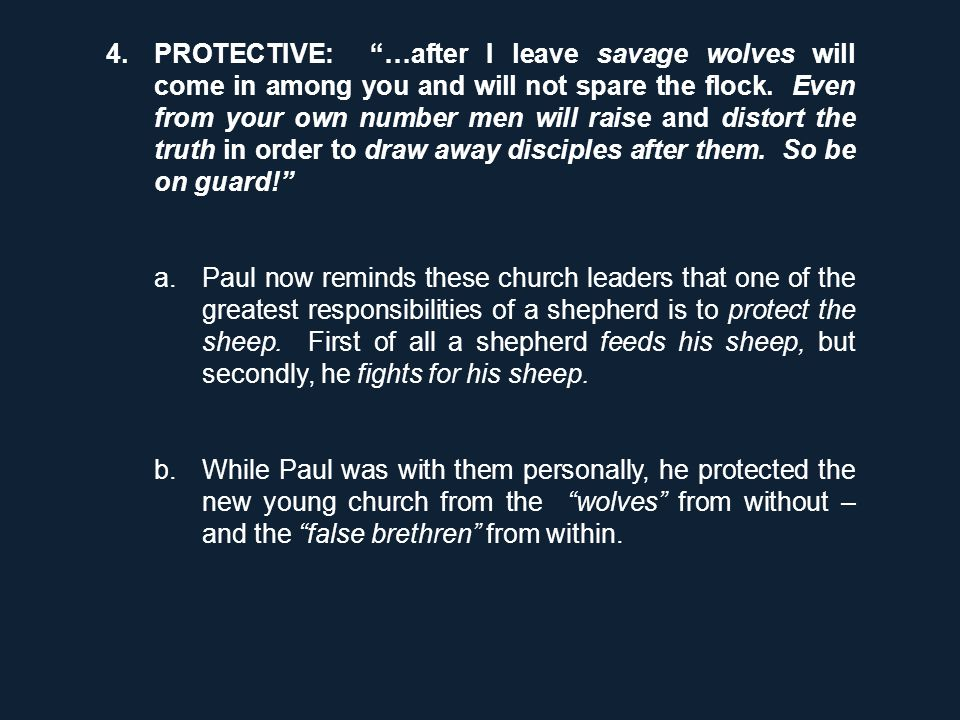 "4.PROTECTIVE: ""…after I leave savage wolves will come in among you and will not spare the flock. Even from your own number men will raise and distort"