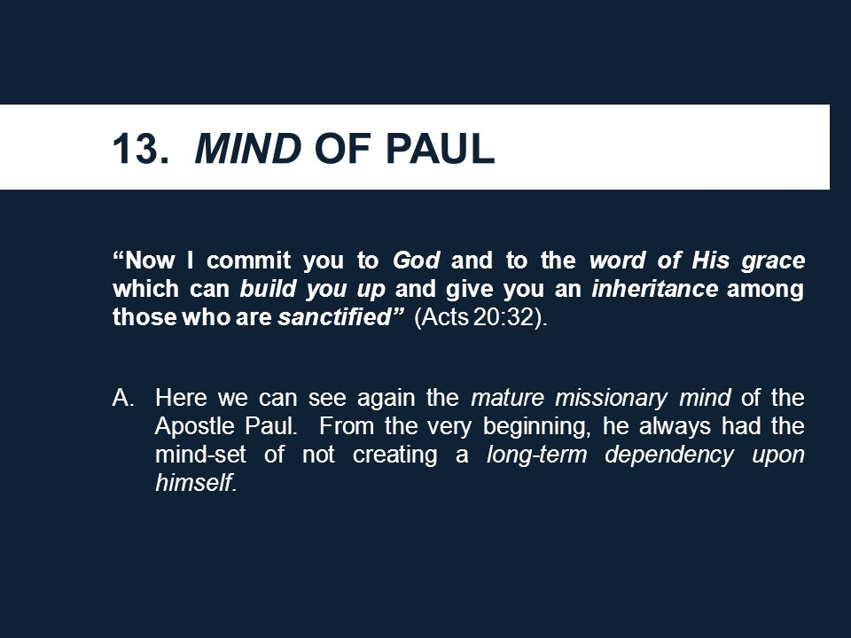 "13. MIND OF PAUL ""Now I commit you to God and to the word of His grace which can build you up and give you an inheritance among those who are sanctifi"