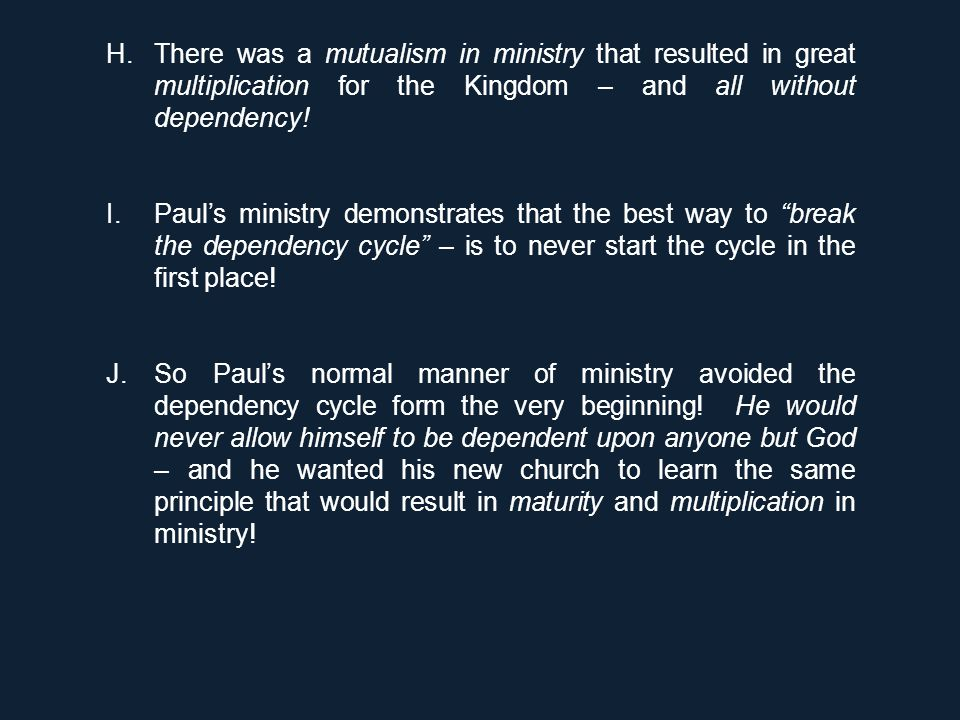 H.There was a mutualism in ministry that resulted in great multiplication for the Kingdom – and all without dependency! I.Paul's ministry demonstrates