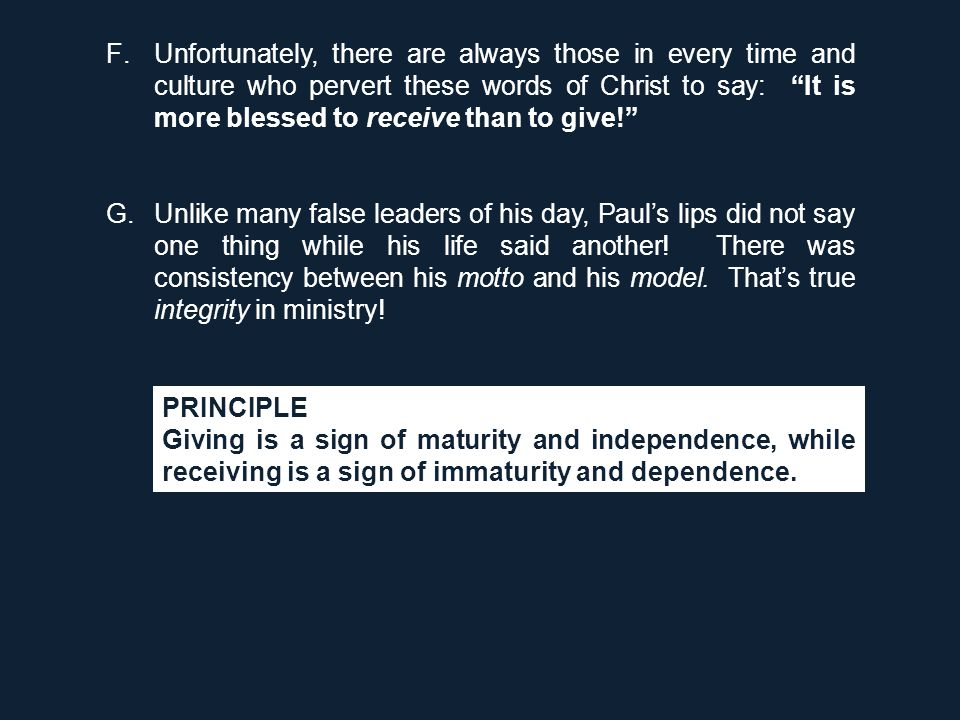 "F.Unfortunately, there are always those in every time and culture who pervert these words of Christ to say: ""It is more blessed to receive than to giv"