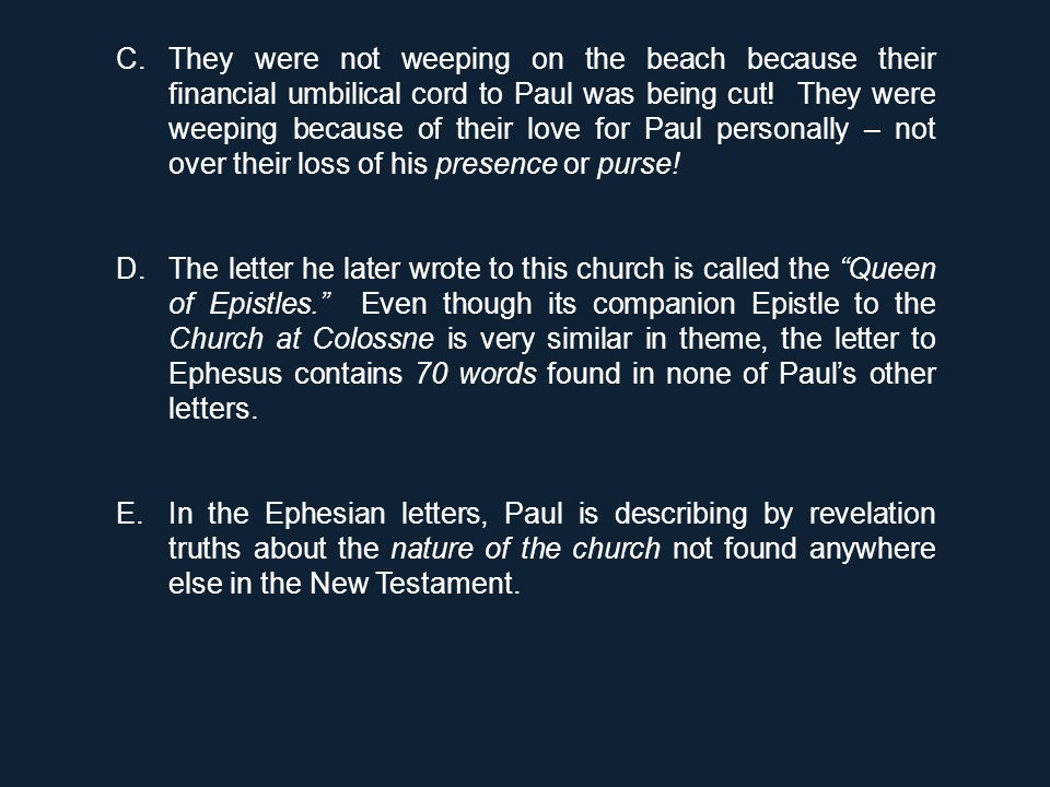 C.They were not weeping on the beach because their financial umbilical cord to Paul was being cut! They were weeping because of their love for Paul pe