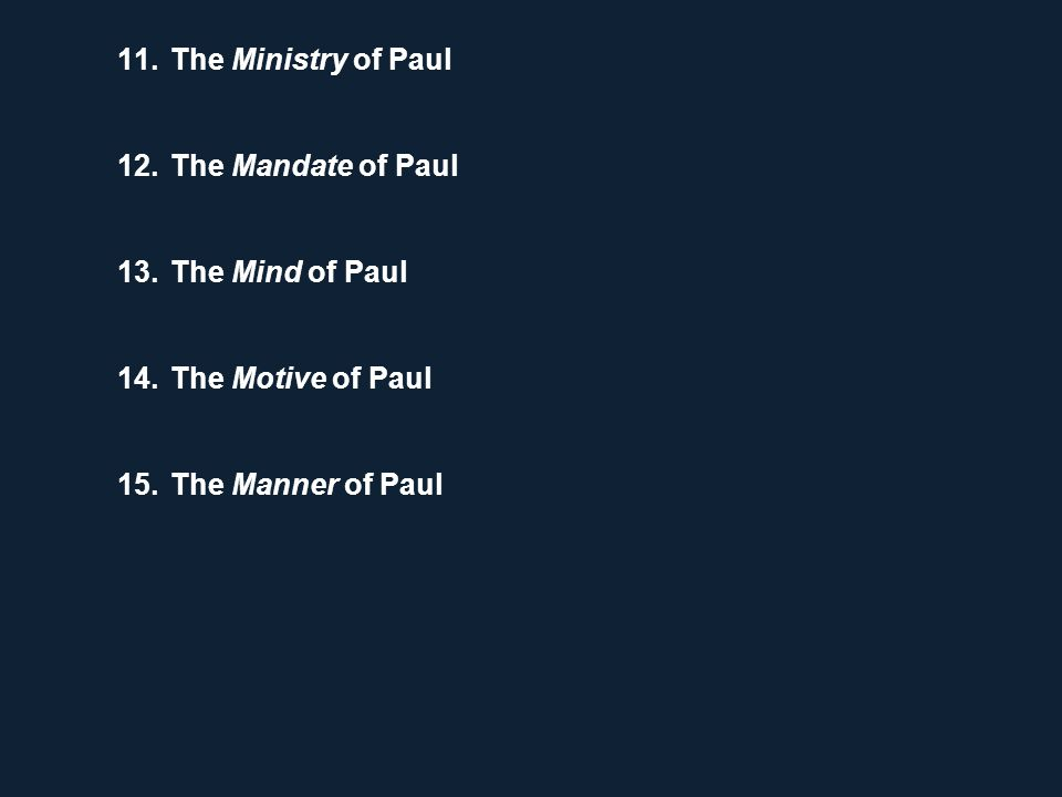 11.The Ministry of Paul 12.The Mandate of Paul 13.The Mind of Paul 14.The Motive of Paul 15.The Manner of Paul