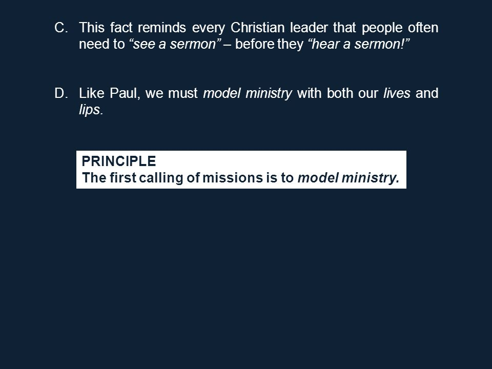 "C.This fact reminds every Christian leader that people often need to ""see a sermon"" – before they ""hear a sermon!"" D.Like Paul, we must model ministry"