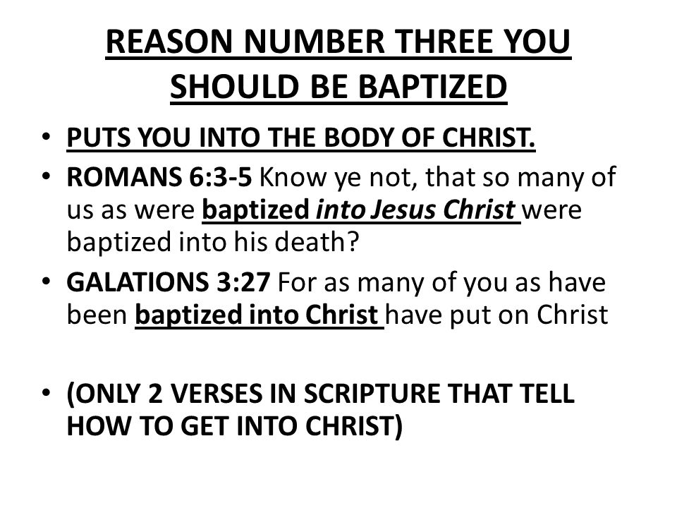 REASON NUMBER THREE YOU SHOULD BE BAPTIZED PUTS YOU INTO THE BODY OF CHRIST.