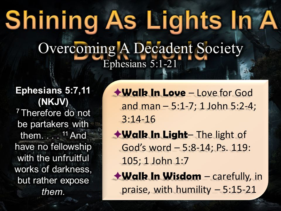  Walk In Love – Love for God and man – 5:1-7; 1 John 5:2-4; 3:14-16  Walk In Light – The light of God's word – 5:8-14; Ps.