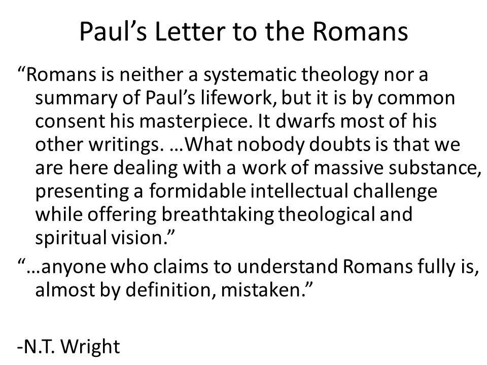 "Paul's Letter to the Romans ""Romans is neither a systematic theology nor a summary of Paul's lifework, but it is by common consent his masterpiece. It"