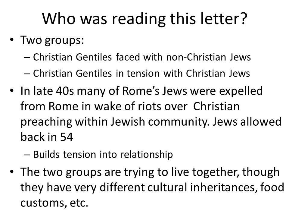 Who was reading this letter? Two groups: – Christian Gentiles faced with non-Christian Jews – Christian Gentiles in tension with Christian Jews In lat