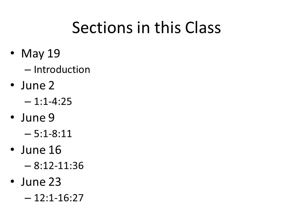 Sections in this Class May 19 – Introduction June 2 – 1:1-4:25 June 9 – 5:1-8:11 June 16 – 8:12-11:36 June 23 – 12:1-16:27