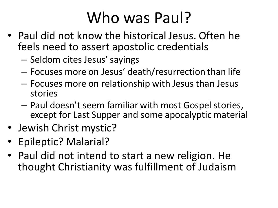 Who was Paul. Paul did not know the historical Jesus.