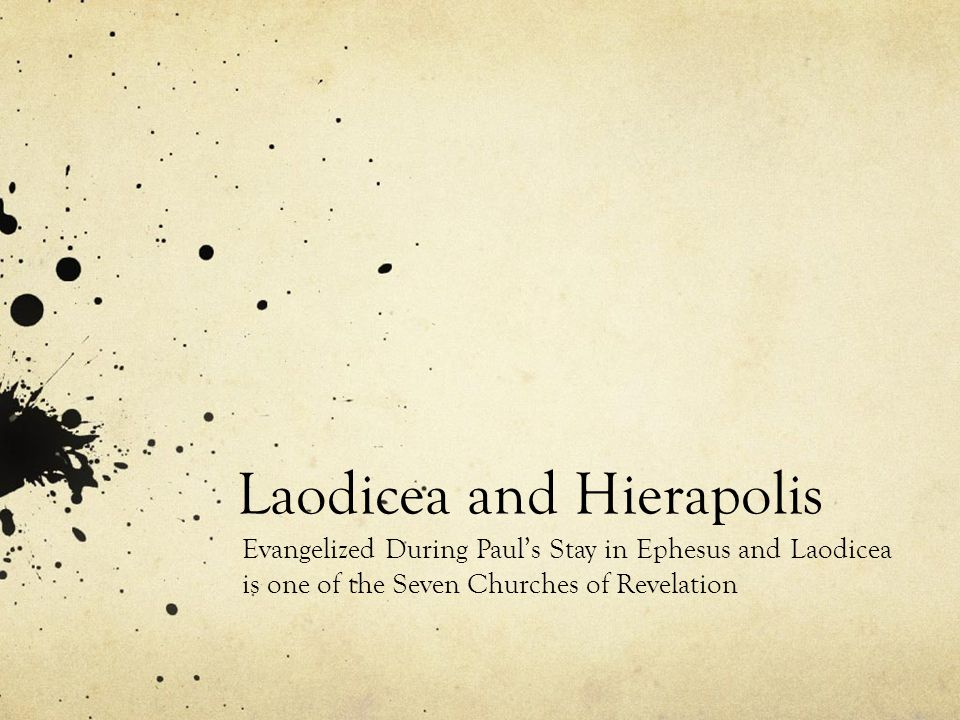 Laodicea and Hierapolis Evangelized During Paul's Stay in Ephesus and Laodicea is one of the Seven Churches of Revelation