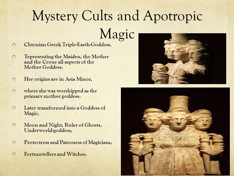 Mystery Cults and Apotropic Magic Chtonian Greek Triple-Earth-Goddess, Tepresenting the Maiden, the Mother and the Crone all aspects of the Mother Goddess.