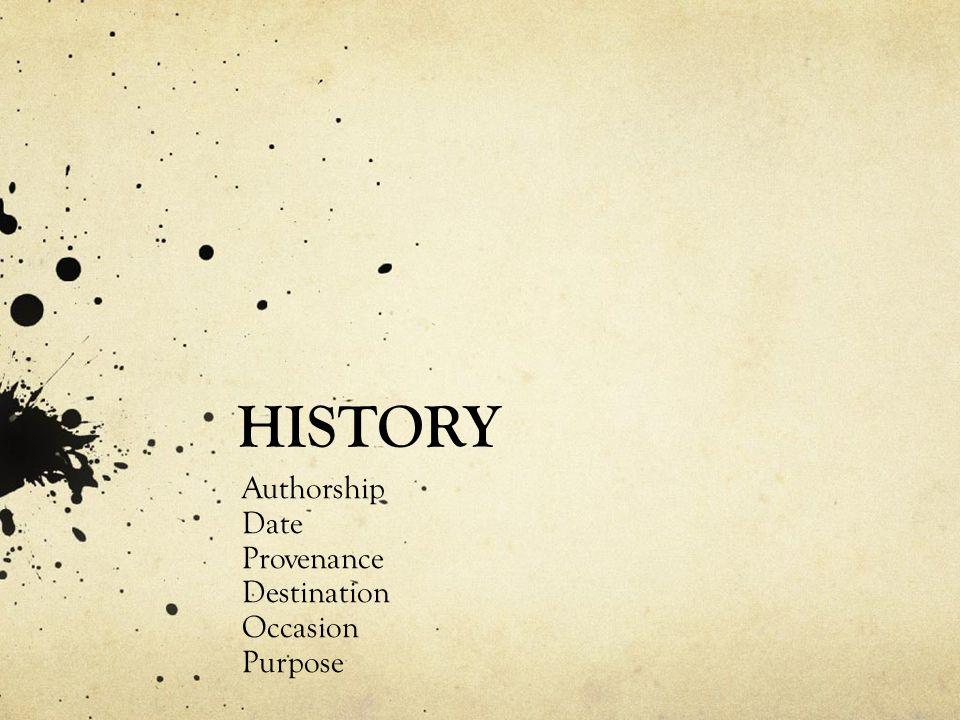 HISTORY Authorship Date Provenance Destination Occasion Purpose
