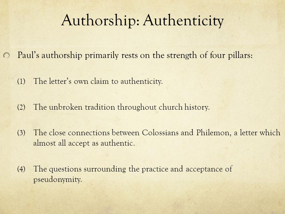 Authorship: Authenticity Paul's authorship primarily rests on the strength of four pillars: (1) The letter's own claim to authenticity.
