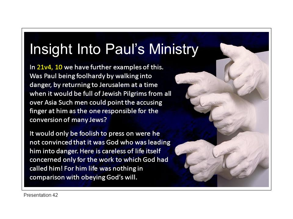 Insight Into Paul's Ministry In 21v4, 10 we have further examples of this.