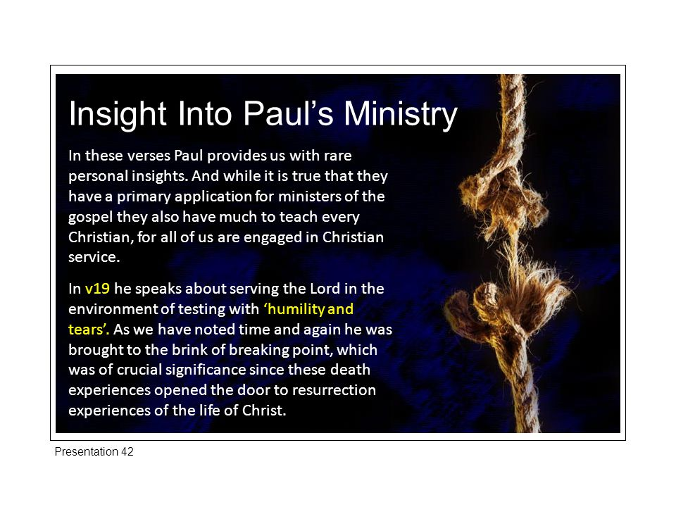 Insight Into Paul's Ministry The kind of testing that Paul experienced can produce two quite different reactions.