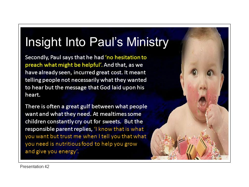 Insight Into Paul's Ministry Or people go to the doctor and ask for a tonic, then the doctor says, 'You may want a tonic but what you need is some radical surgery'.