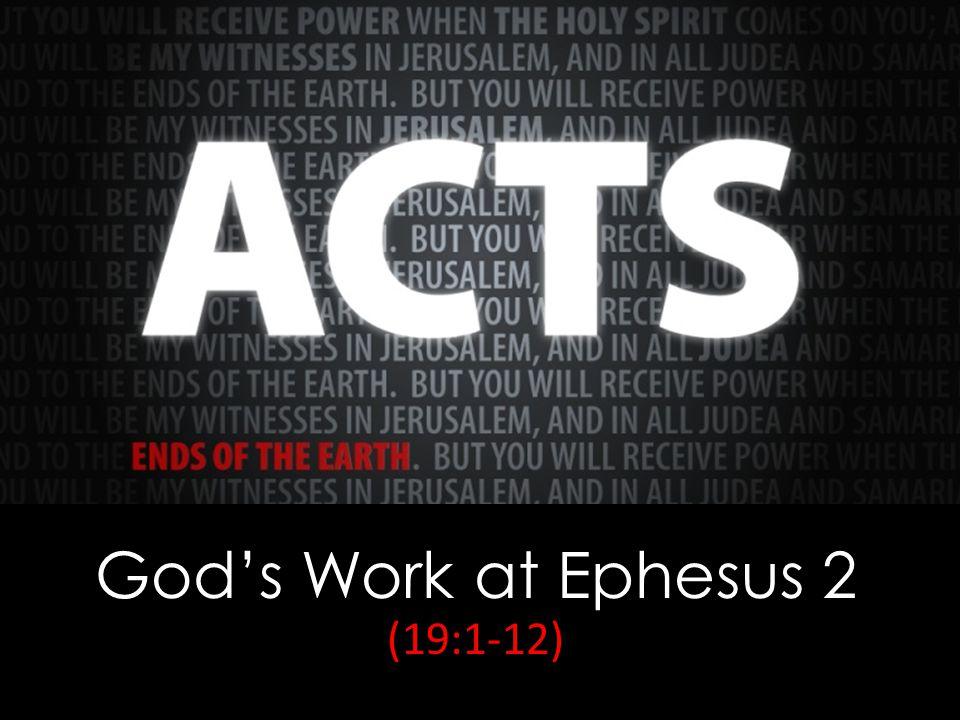 God's Work at Ephesus 2 (19:1-12)