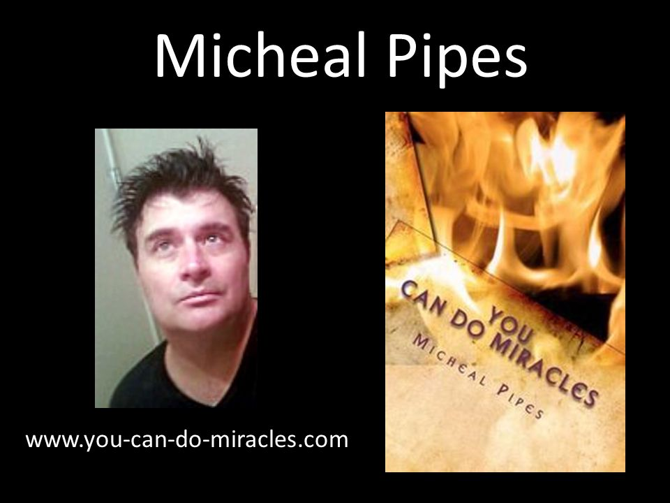 Micheal Pipes www.you-can-do-miracles.com