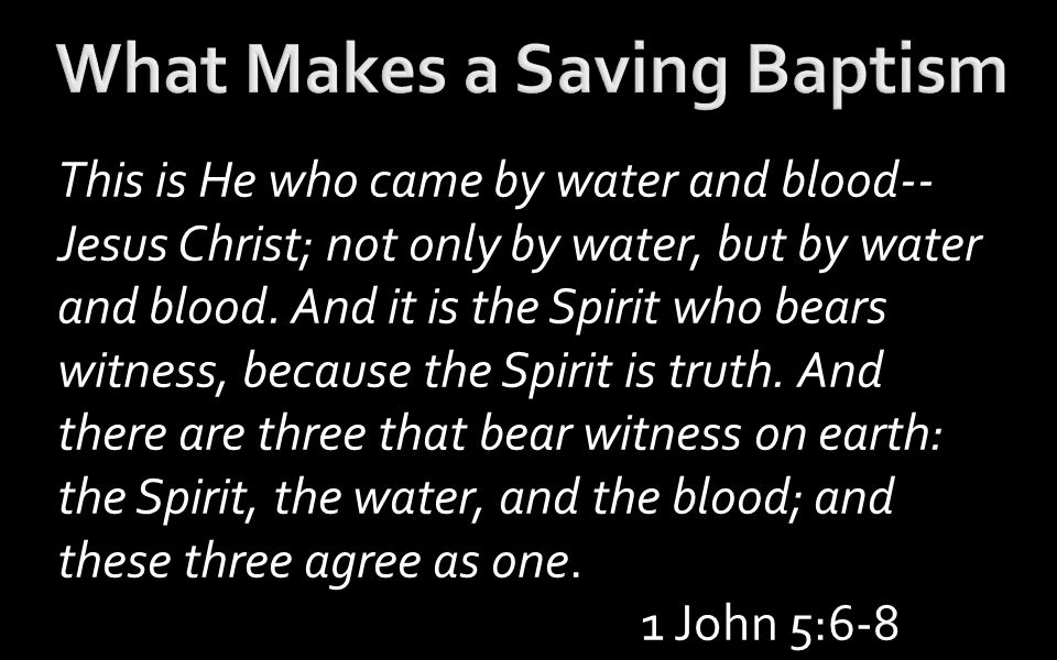 This is He who came by water and blood-- Jesus Christ; not only by water, but by water and blood.